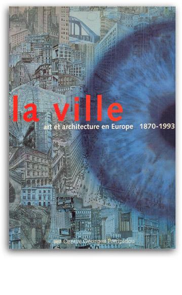 La Ville Art et Architecture en Europe, 1870 1993, Centre Pompidou 1994 | Cristiano Toraldo di Francia